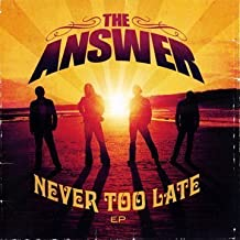 Never Too Late (W/Dvd) By The Answer (2008-11-11)