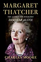 Margaret Thatcher: Herself Alone: The Authorized Biography