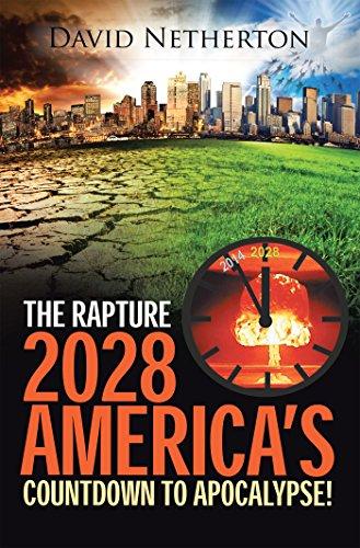 The Rapture 2028: America'S Countdown to Apocalypse!: America's Countdown to Apocalypse! by [David Netherton]
