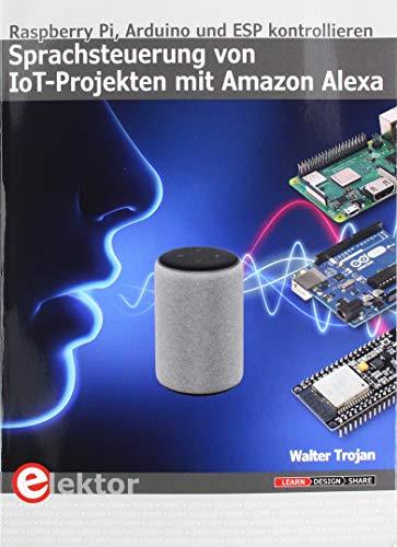 Sprachsteuerung von IoT-Projekten mit Amazon Alexa: Raspberry Pi, Arduino und ESP kontrollieren