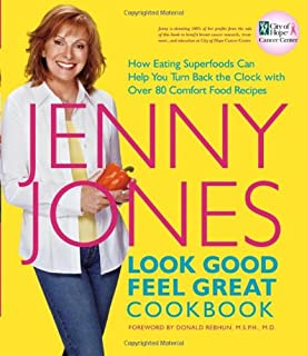 Look Good, Feel Great Cookbook  : How Eating Superfoods Can Help You Turn Back the Clock with Over 80 Comfort Food Recipes