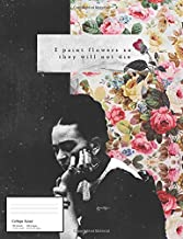 Frida Kahlo Notebook: I Paint Flowers, So They Will Not Die Frida Kahlo Quote Notebook (College Ruled)