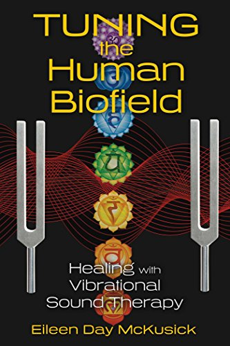 Tuning the Human Biofield: Healing with Vibrational Sound Therapy by [Eileen Day McKusick]