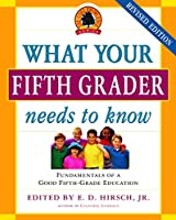 What Your Fifth Grader Needs to Know, Revised Edition: Fundamentals of a Good Fifth-Grade Education (The Core Knowledge Series)