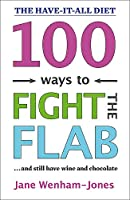 100 Ways to Fight the Flab: The Have-it-all Diet