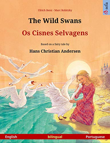 The Wild Swans – Os Cisnes Selvagens (English – Portuguese): Bilingual children's picture book based on a fairy tale by Hans Christian Andersen (Sefa Picture Books in two languages) (English Edition)