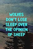 Wolves Don't Lose Sleep Over The Opinion Of Sheep: Wolf Journal...