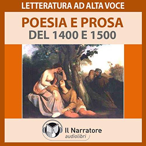 Poesia e Prosa del 1400 e 1500                   By:                                                                                                                                 Leonardo Da Vinci,                                                                                        Francesco Guicciardini,                                                                                        Angelo Beolco detto il Ruzante                               Narrated by:                                                                                                                                 div.                      Length: 1 hr and 35 mins     Not rated yet     Overall 0.0