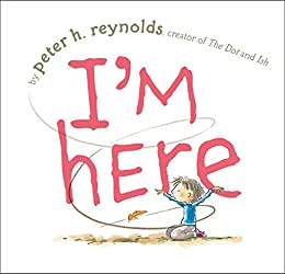 I'm Here by [Peter H. Reynolds]