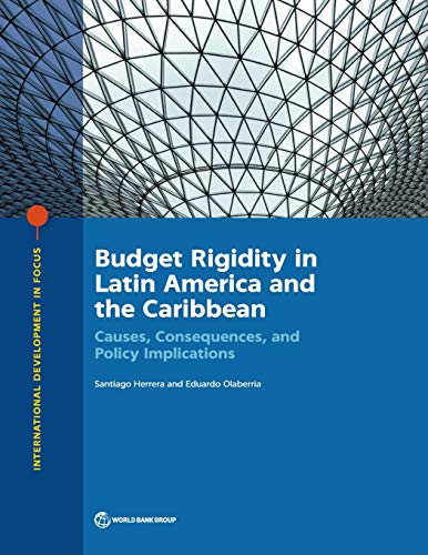 Budget rigidity in Latin America and the Caribbean: causes, consequences, and policy implications (International development in focus)