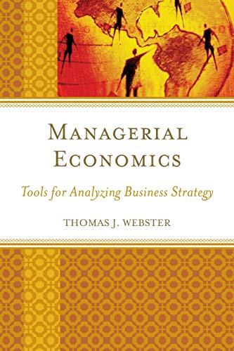 Compare Textbook Prices for Managerial Economics: Tools for Analyzing Business Strategy  ISBN 9781498507950 by Webster, Thomas J.