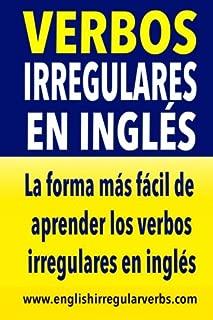 Verbos Irregulares en Inglés: La forma más rápida y fácil de aprender los verbos irregulares en inglés (English and Spanish Edition)