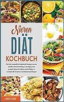 Nieren-Diaet-Kochbuch: Der leicht verstaendliche Leitfaden fuer Einsteiger, um eine unheilbare Nierenerkrankung zu bewaeltigen, einen gesunden Lebensstil zu fuehren und die Dialyse zu vermeiden Mit 54 natrium- und kaliumarmen Rezepten