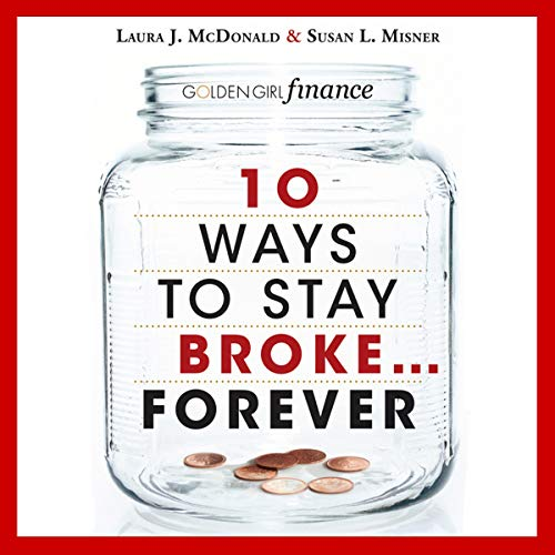 10 Ways to Stay Broke...Forever Audiobook By Laura McDonald, Susan Misner cover art