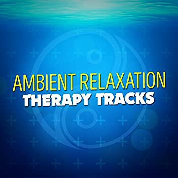 Ambient Relaxation Therapy Tracks