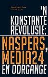'n Konstante revolusie: Naspers, Media24 en oorgange (Afrikaans Edition)