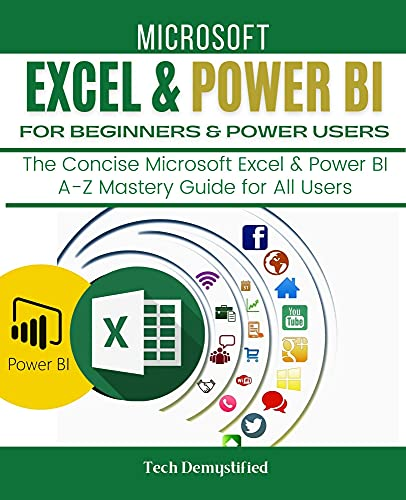 MICROSOFT EXCEL & POWER BI FOR BEGINNERS & POWER USERS: The Concise Microsoft Excel & Power BI A-Z Mastery Guide for All Users (English Edition)