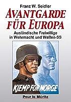 Avantgarde fuer Europa: Auslaendische Freiwillige in Wehrmacht und Waffen-SS