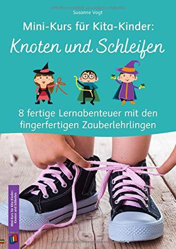 Mini-Kurs für Kita-Kinder: Knoten und Schleifen: 8 fertige Lernabenteuer mit den fingerfertigen Zauberlehrlingen
