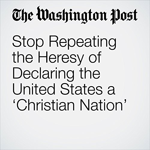Stop Repeating the Heresy of Declaring the United States a 'Christian Nation' copertina