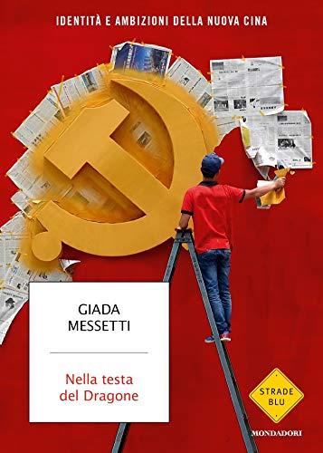 Nella testa del Dragone: Identità e ambizioni della Nuova Cina (Italian Edition)