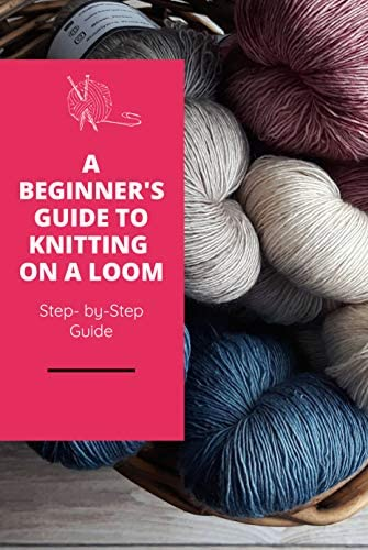 A Beginner s Guide to Knitting on A Loom Step by Step Guide Loom knitting primer product image