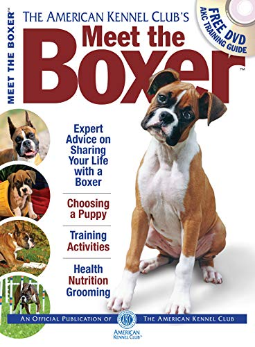 Meet the Boxer (CompanionHouse Books) Expert Advice on Sharing Your Life with a Boxer, Choosing a Puppy, Training Activities, Health Nutrition Grooming (AKC Meet the Breed Series)