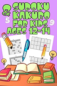Sudoku & Kakuro for Kids Ages 12-14: Sudoku and Kakuro Puzzles with Solutions for Beginners
