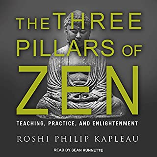 The Three Pillars of Zen     Teaching, Practice, and Enlightenment              By:                                                                                                                                 Roshi Philip Kapleau                               Narrated by:                                                                                                                                 Sean Runnette                      Length: 14 hrs and 27 mins     45 ratings     Overall 4.5