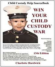 Win Your Child Custody War: Child Custody Help Source Book--A How-To System for People Serious About the Welfare of Their Child