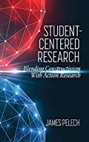 Student-Centered Research: Blending Constructivism With Action Research