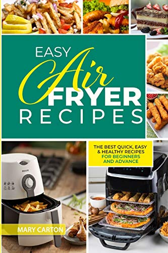 Easy Air Fryer Recipes: The Best Quick, Easy, and Healthy Recipes for Beginners and Advanced Cooks