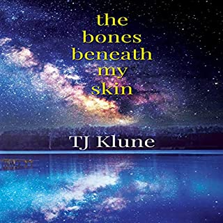 The Bones Beneath My Skin                   By:                                                                                                                                 TJ Klune                               Narrated by:                                                                                                                                 Greg Tremblay                      Length: 12 hrs and 55 mins     322 ratings     Overall 4.7