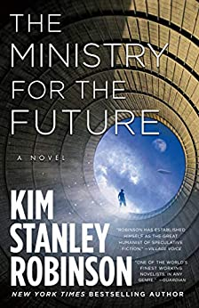 The Ministry for the Future: A Novel by [Kim Stanley Robinson]