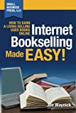 Internet Bookselling Made Easy! How to Earn a Living Selling Used Books Online - Small Business Press, LLC - 11/03/2011