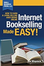 Internet Bookselling Made Easy! - How to Earn a Living Selling Used Books Online de Joe Waynick