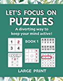 Let's Focus on Puzzles: A diverting way to keep your mind active! Book 1: A gentle activity book for older adults with mild dementia, memory loss, or difficulty concentrating