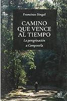 Camino que vence al tiempo 2020: La peregrinacion a Compostela (Construir Mundos)