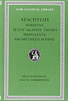Persians. Seven against Thebes. Suppliants. Prometheus Bound (Loeb Classical Library)