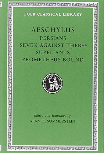 Aeschylus, I, Persians. Seven against Thebes. Suppliants. Prometheus Bound (Loeb Classical Library)