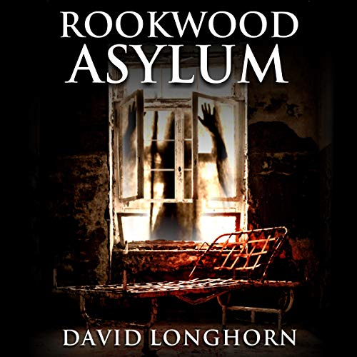 Rookwood Asylum: Supernatural Suspense with Scary & Horrifying Monsters Audiobook By David Longhorn cover art