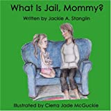 What Is Jail, Mommy?