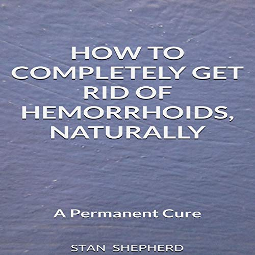 How to Get Rid of Hemorrhoids, Naturally cover art