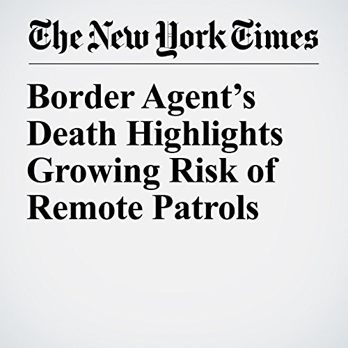 Border Agent's Death Highlights Growing Risk of Remote Patrols copertina