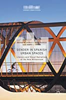 Gender in Spanish Urban Spaces: Literary and Visual Narratives of the New Millennium (Hispanic Urban Studies)