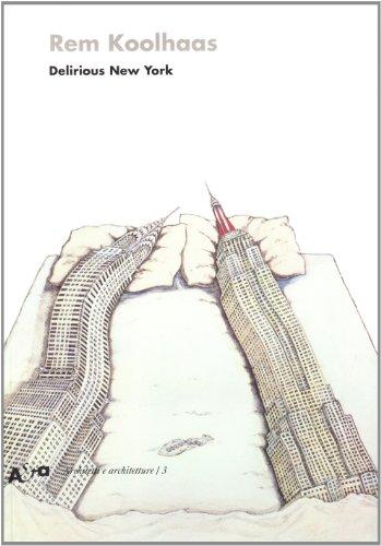 Delirious New York. Un manifesto retroattivo per Manhattan. Ediz. illustrata