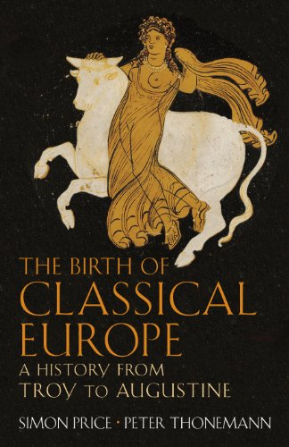 The Birth of Classical Europe: A History from Troy to Augustine (English Edition)