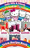 Smoothies Juices Cocktails Hello Kitty And Friends Lets Learn Together Drink Recipe Book: Juices, Smoothies, Cocktails Made Simple Hello Kitty And Friends Lets Learn Together Wine & Spirits Recipes
