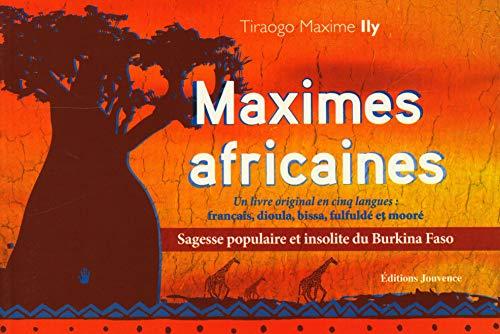 Maximes africaines : Sagesse populaire et insolite du Burkina Faso, édition français-dioula-bissa-fulfuldé-mooré