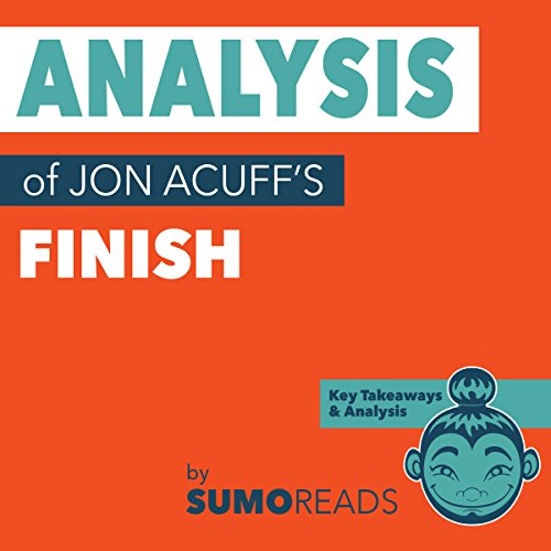 "Analysis of Jon Acuff's ""Finish"" with Key Takeaways & Review audiobook cover art"